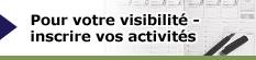 Pour votre visibilité - inscrire vos activités